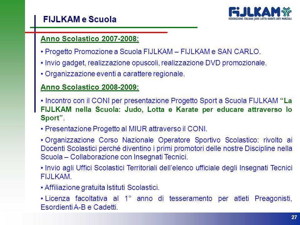 27 FIJLKAM e Scuola Anno Scolastico 2007-2008: Progetto Promozione a Scuola FIJLKAM – FIJLKAM e SAN CARLO. Invio gadget, realizzazione opuscoli, reali