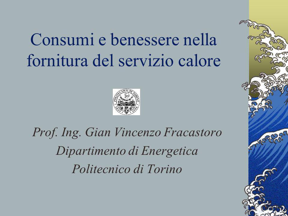 Consumi e benessere nella fornitura del servizio calore Prof. Ing. Gian Vincenzo Fracastoro Dipartimento di Energetica Politecnico di Torino