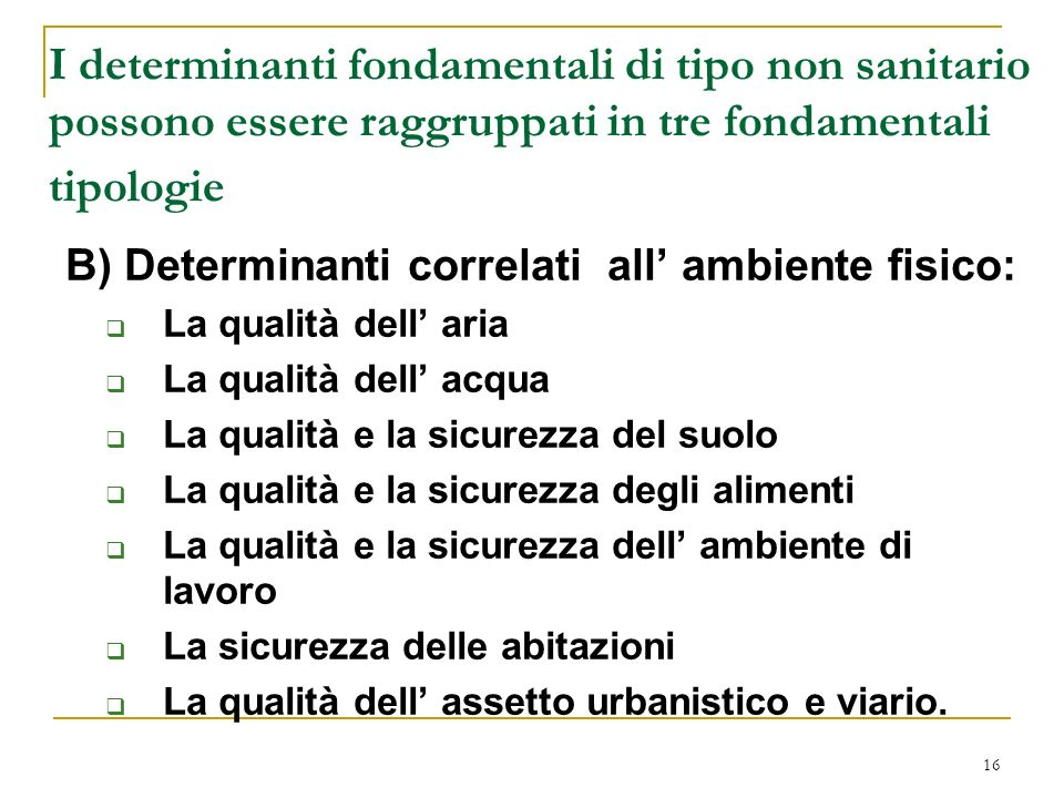 16 I determinanti fondamentali di tipo non sanitario possono essere raggruppati in tre fondamentali tipologie B) Determinanti correlati all ambiente f