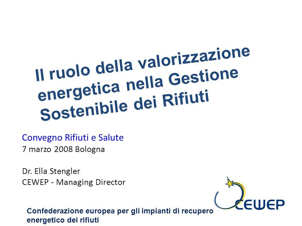 Il ruolo della valorizzazione energetica nella Gestione Sostenibile dei Rifiuti Convegno Rifiuti e Salute 7 marzo 2008 Bologna Dr.