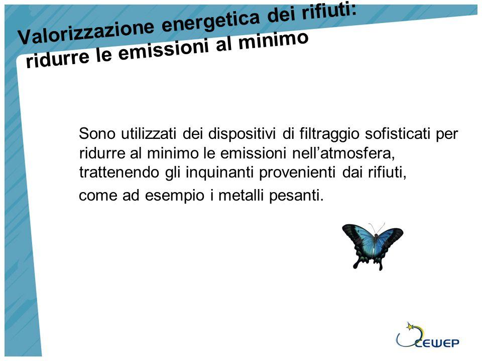 Valorizzazione energetica dei rifiuti: ridurre le emissioni al minimo Sono utilizzati dei dispositivi di filtraggio sofisticati per ridurre al minimo le emissioni nellatmosfera, trattenendo gli inquinanti provenienti dai rifiuti, come ad esempio i metalli pesanti.