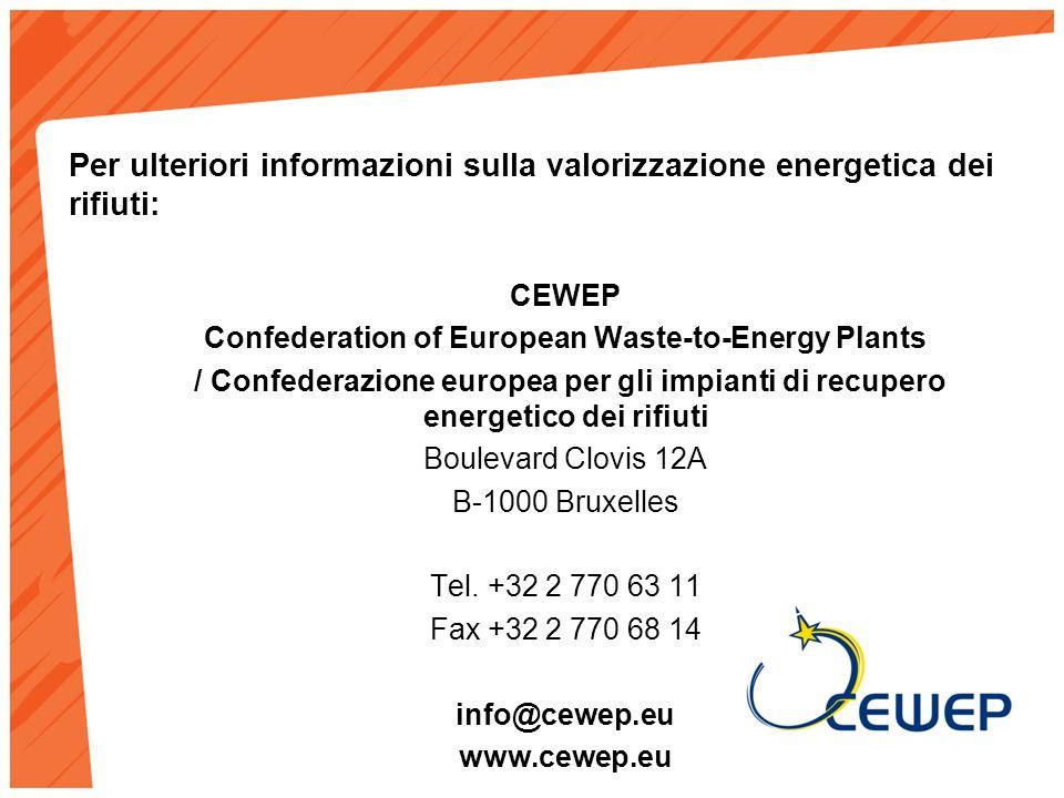 Per ulteriori informazioni sulla valorizzazione energetica dei rifiuti: CEWEP Confederation of European Waste-to-Energy Plants / Confederazione europea per gli impianti di recupero energetico dei rifiuti Boulevard Clovis 12A B-1000 Bruxelles Tel.