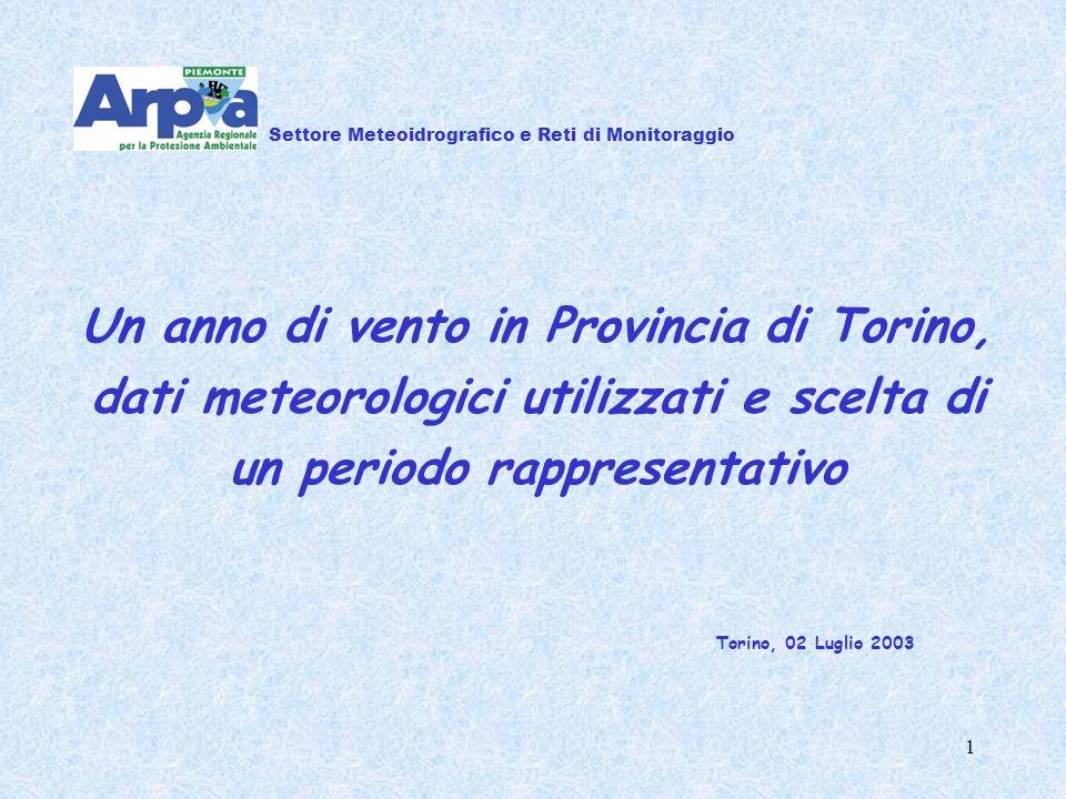 1 Un anno di vento in Provincia di Torino, dati meteorologici utilizzati e scelta di un periodo rappresentativo Settore Meteoidrografico e Reti di Monitoraggio Torino, 02 Luglio 2003