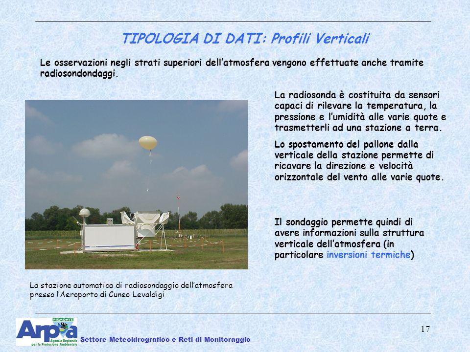 17 TIPOLOGIA DI DATI: Profili Verticali Le osservazioni negli strati superiori dellatmosfera vengono effettuate anche tramite radiosondondaggi.