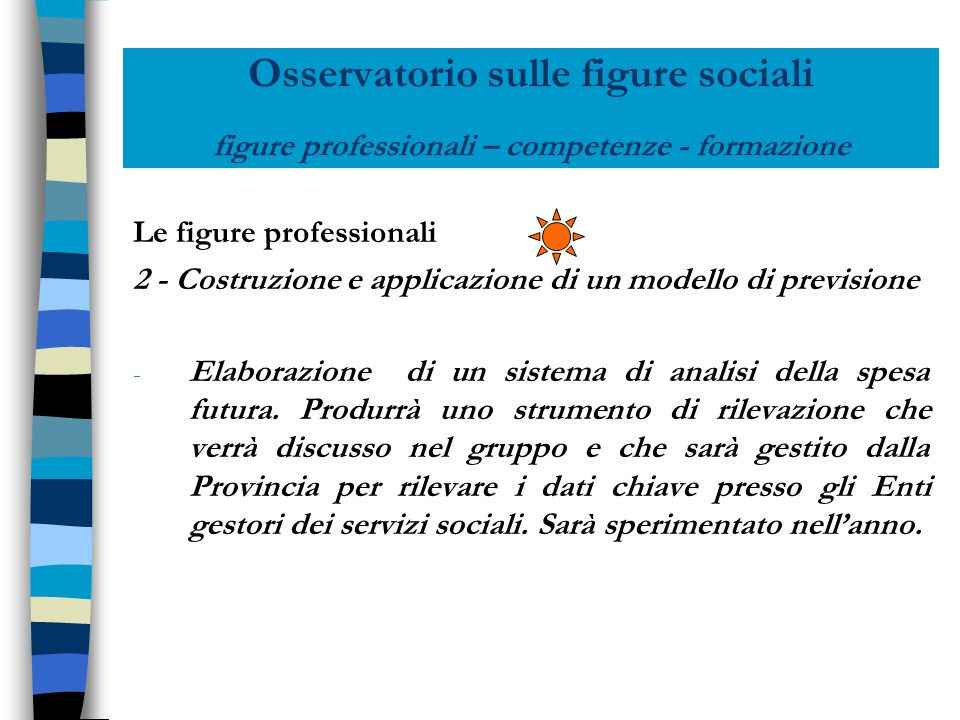 Osservatorio sulle figure sociali figure professionali – competenze - formazione Le figure professionali 2 - Costruzione e applicazione di un modello di previsione - Elaborazione di un sistema di analisi della spesa futura.