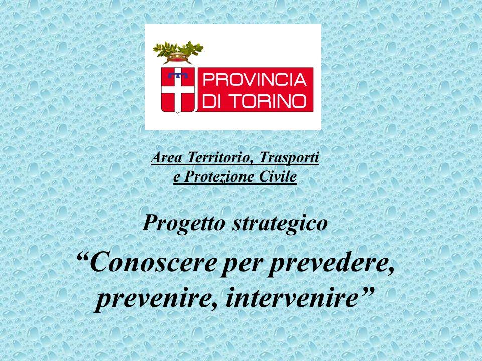 Progetto strategico Conoscere per prevedere, prevenire, intervenire Area Territorio, Trasporti e Protezione Civile