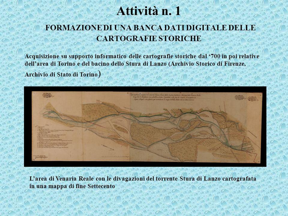 Attività n. 1 FORMAZIONE DI UNA BANCA DATI DIGITALE DELLE CARTOGRAFIE STORICHE Acquisizione su supporto informatico delle cartografie storiche dal 700