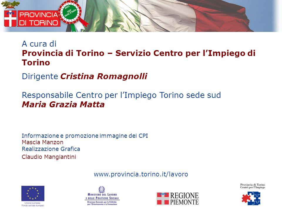 A cura di Provincia di Torino – Servizio Centro per lImpiego di Torino Dirigente Cristina Romagnolli Responsabile Centro per lImpiego Torino sede sud