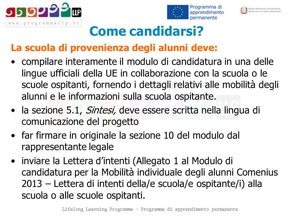 Come candidarsi? La scuola di provenienza degli alunni deve: compilare interamente il modulo di candidatura in una delle lingue ufficiali della UE in
