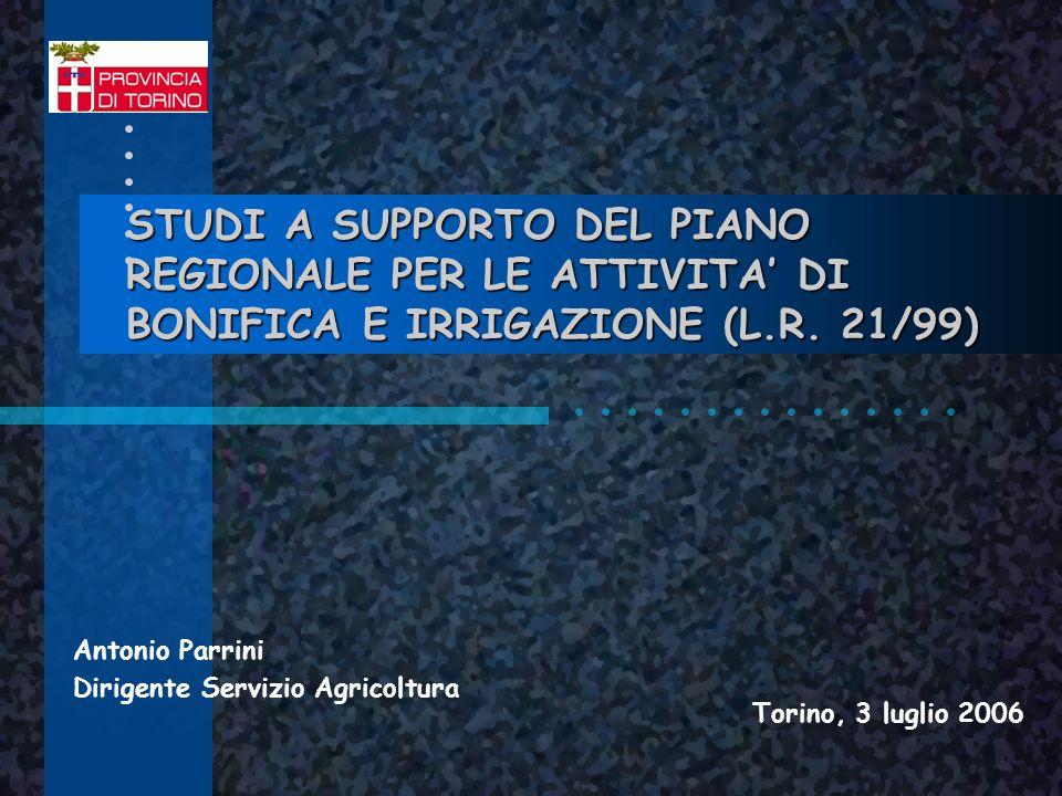 STUDI A SUPPORTO DEL PIANO REGIONALE PER LE ATTIVITA DI BONIFICA E IRRIGAZIONE (L.R. 21/99) Antonio Parrini Dirigente Servizio Agricoltura Torino, 3 l