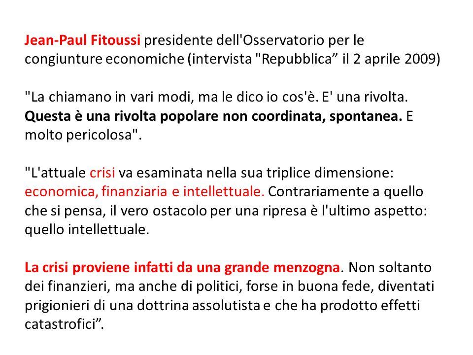 Jean-Paul Fitoussi presidente dell Osservatorio per le congiunture economiche (intervista Repubblica il 2 aprile 2009) La chiamano in vari modi, ma le dico io cos è.