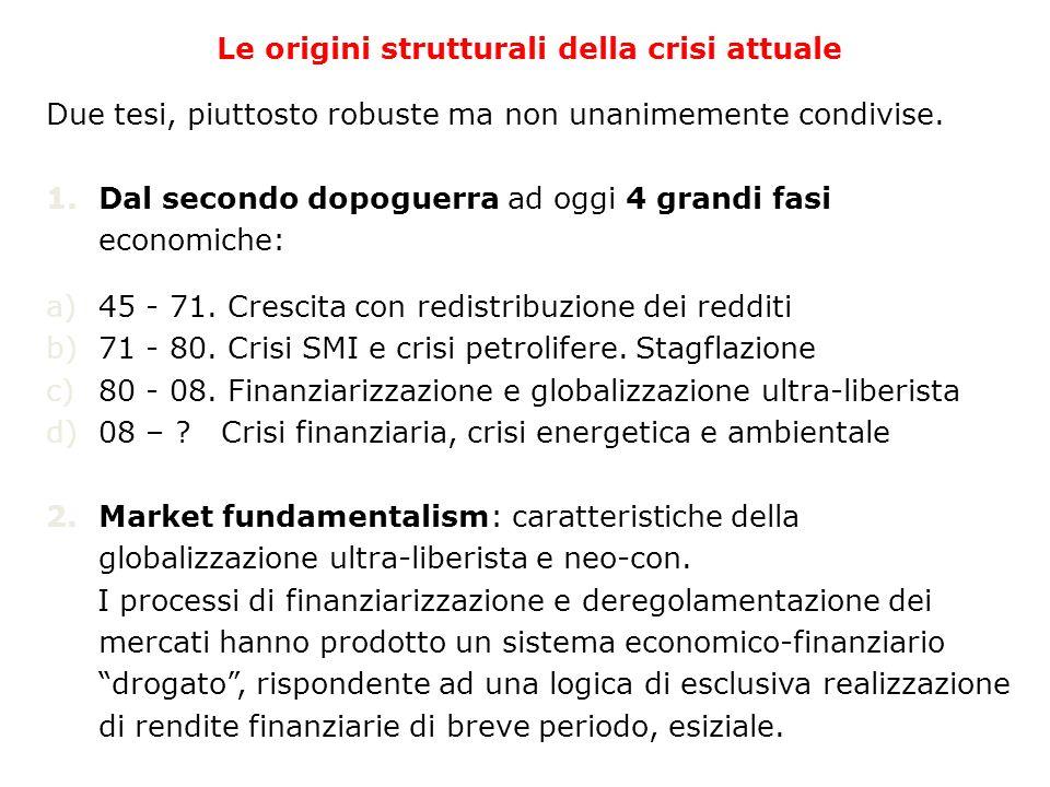 Le origini strutturali della crisi attuale Due tesi, piuttosto robuste ma non unanimemente condivise.