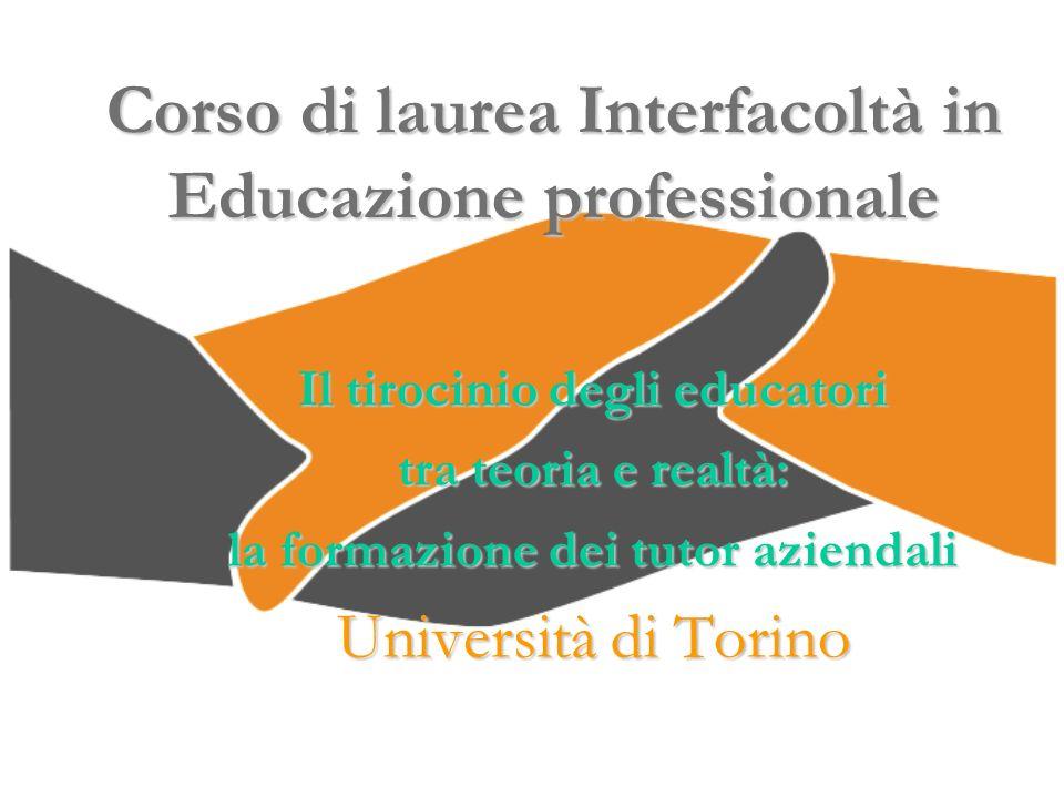Corso di laurea Interfacoltà in Educazione professionale Il tirocinio degli educatori tra teoria e realtà: la formazione dei tutor aziendali Universit