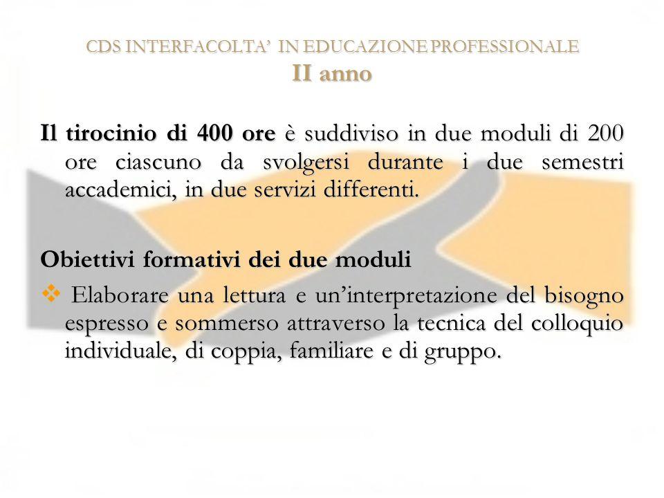 CDS INTERFACOLTA IN EDUCAZIONE PROFESSIONALE II anno Il tirocinio di 400 ore è suddiviso in due moduli di 200 ore ciascuno da svolgersi durante i due