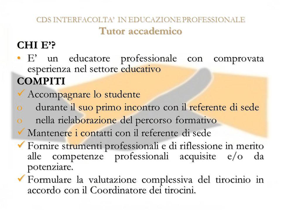CDS INTERFACOLTA IN EDUCAZIONE PROFESSIONALE Tutor accademico CHI E? E un educatore professionale con comprovata esperienza nel settore educativoE un
