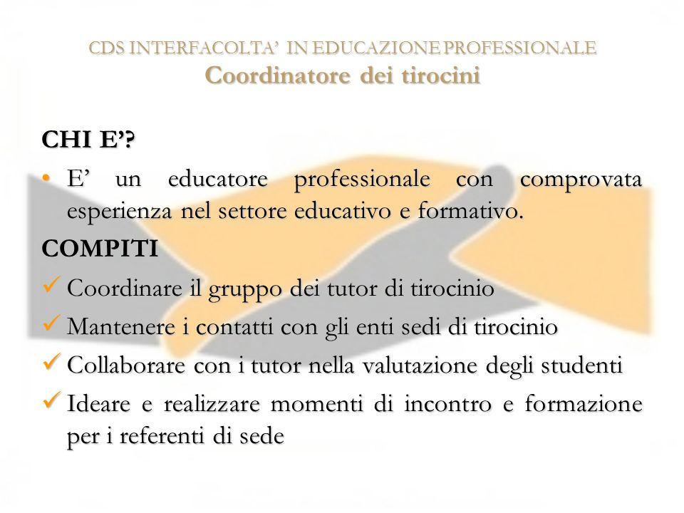 CDS INTERFACOLTA IN EDUCAZIONE PROFESSIONALE Coordinatore dei tirocini CHI E? E un educatore professionale con comprovata esperienza nel settore educa