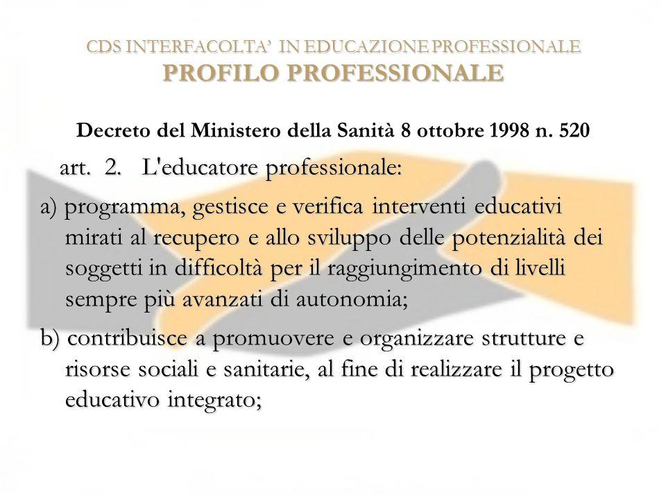 CDS INTERFACOLTA IN EDUCAZIONE PROFESSIONALE PROFILO PROFESSIONALE Decreto del Ministero della Sanità 8 ottobre 1998 n. 520 art. 2. L'educatore profes