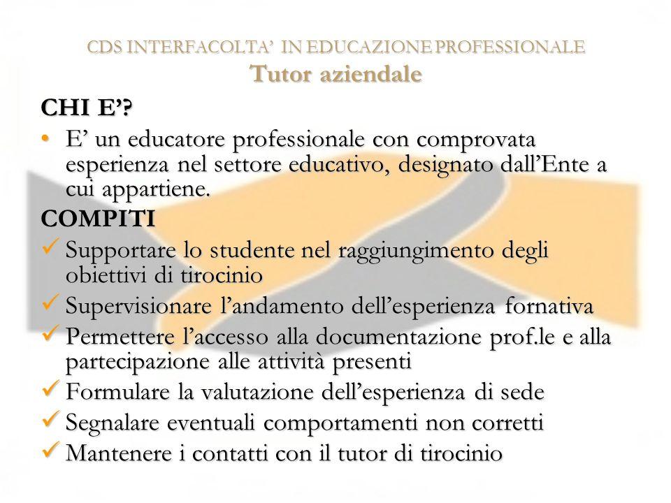 CDS INTERFACOLTA IN EDUCAZIONE PROFESSIONALE Tutor aziendale CHI E? E un educatore professionale con comprovata esperienza nel settore educativo, desi