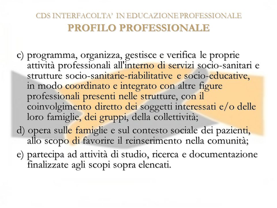 CDS INTERFACOLTA IN EDUCAZIONE PROFESSIONALE PROFILO PROFESSIONALE c) programma, organizza, gestisce e verifica le proprie attività professionali all'