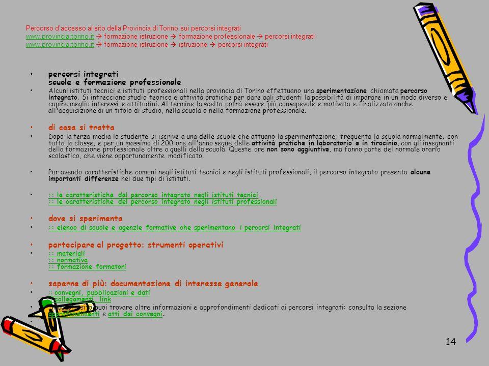 14 percorsi integrati scuola e formazione professionale Alcuni istituti tecnici e istituti professionali nella provincia di Torino effettuano una sperimentazione chiamata percorso integrato.