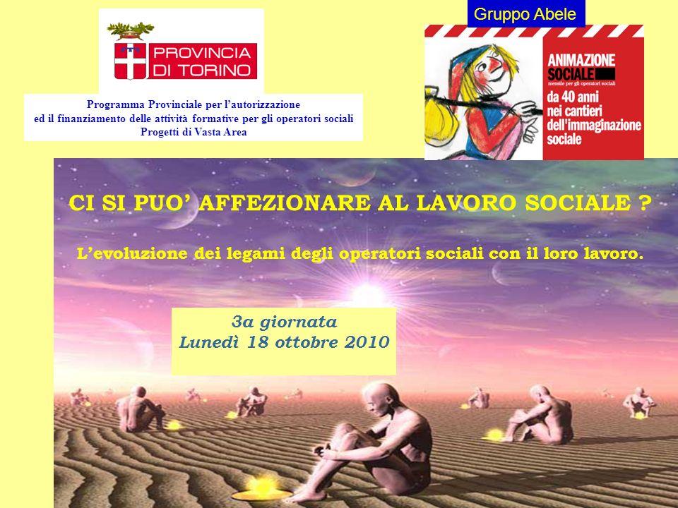 1 CI SI PUO AFFEZIONARE AL LAVORO SOCIALE ? Levoluzione dei legami degli operatori sociali con il loro lavoro. Programma Provinciale per lautorizzazio