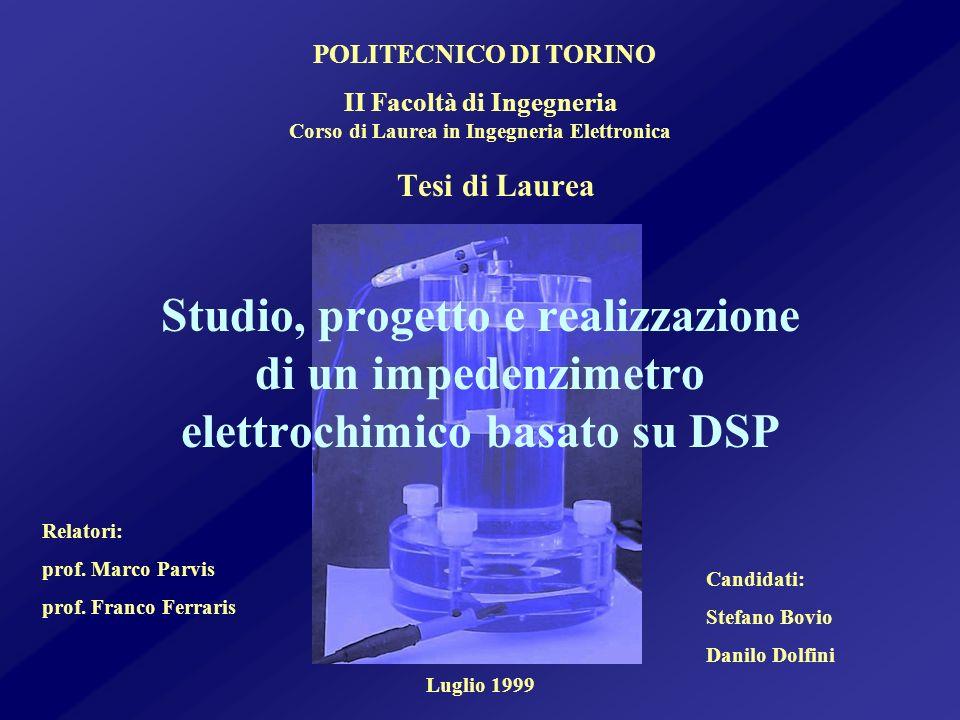 Tesi di Laurea Studio, progetto e realizzazione di un impedenzimetro elettrochimico basato su DSP POLITECNICO DI TORINO II Facoltà di Ingegneria Corso