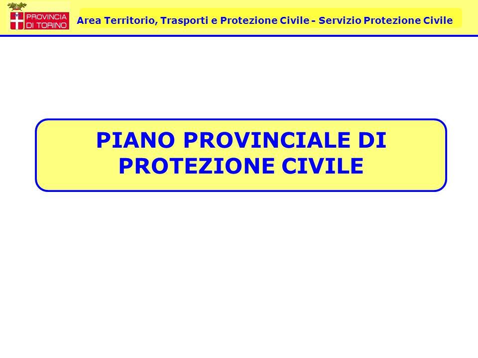 Area Territorio, Trasporti e Protezione Civile - Servizio Protezione Civile PIANO PROVINCIALE DI PROTEZIONE CIVILE