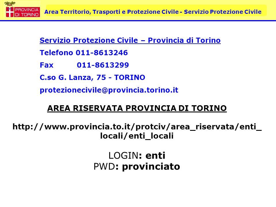 AREA RISERVATA PROVINCIA DI TORINO http://www.provincia.to.it/protciv/area_riservata/enti_ locali/enti_locali LOGIN: enti PWD: provinciato Servizio Pr