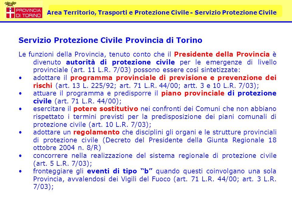 Area Territorio, Trasporti e Protezione Civile - Servizio Protezione Civile Servizio Protezione Civile Provincia di Torino collaborare con la Regione per fronteggiare eventi di tipo b quando questi coinvolgano più Province (art.