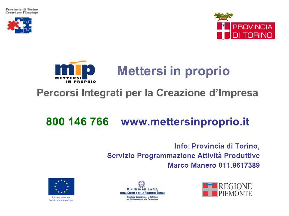 Mettersi in proprio Percorsi Integrati per la Creazione dImpresa 800 146 766 www.mettersinproprio.it Info: Provincia di Torino, Servizio Programmazion