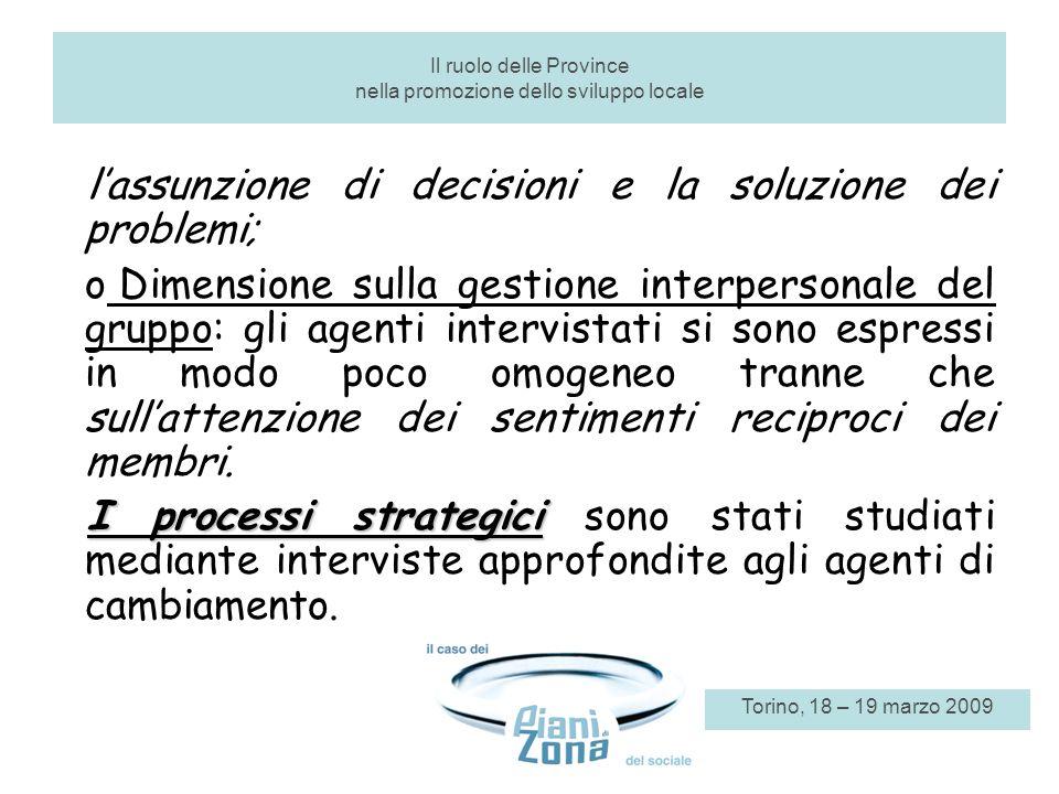 lassunzione di decisioni e la soluzione dei problemi; o Dimensione sulla gestione interpersonale del gruppo: gli agenti intervistati si sono espressi