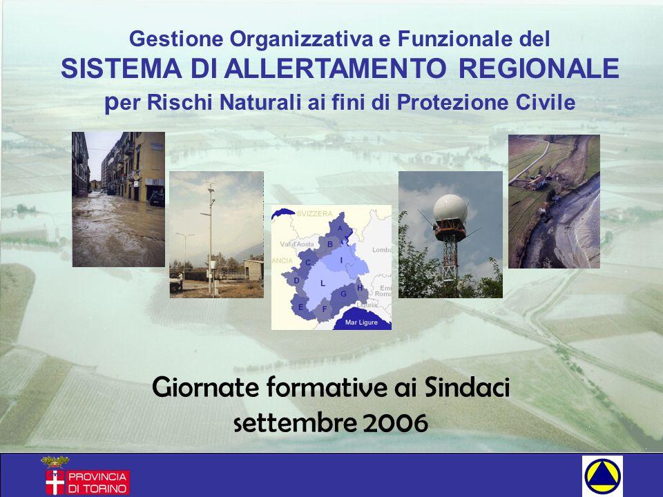 Gestione Organizzativa e Funzionale del SISTEMA DI ALLERTAMENTO REGIONALE p er Rischi Naturali ai fini di Protezione Civile Giornate formative ai Sindaci settembre 2006