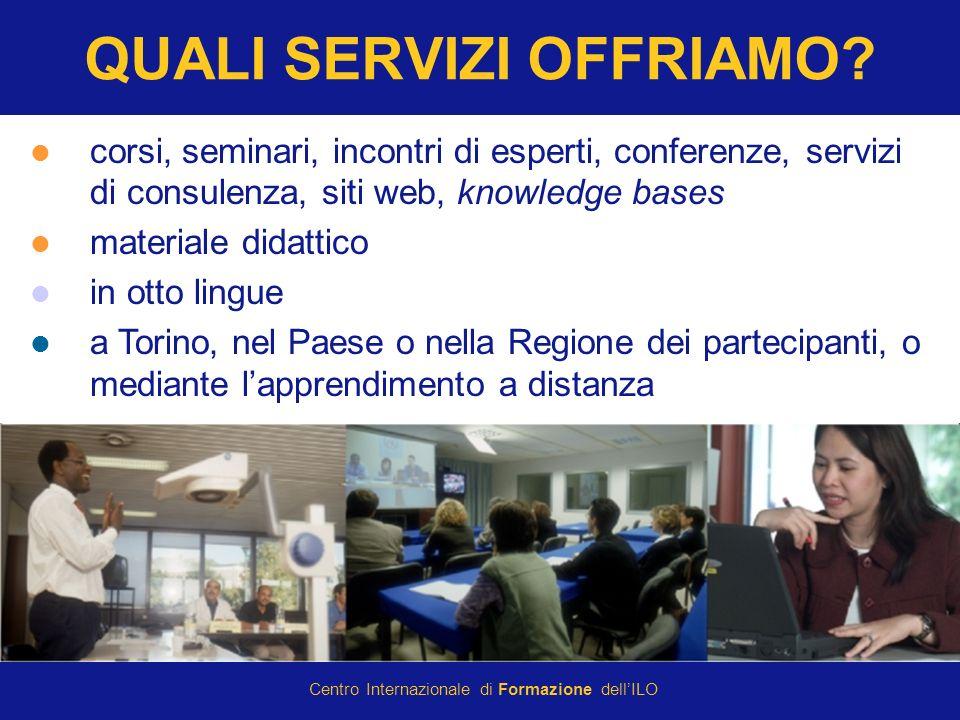 © International Training Centre of the ILO 2007 Centro Internazionale di Formazione dellILO QUALI SERVIZI OFFRIAMO? corsi, seminari, incontri di esper