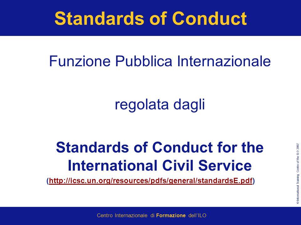 © International Training Centre of the ILO 2007 Centro Internazionale di Formazione dellILO Standards of Conduct Funzione Pubblica Internazionale rego