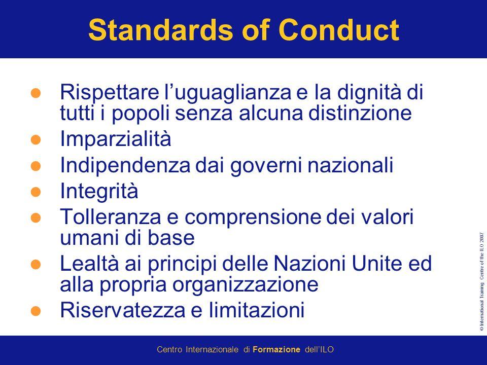 © International Training Centre of the ILO 2007 Centro Internazionale di Formazione dellILO Standards of Conduct Rispettare luguaglianza e la dignità