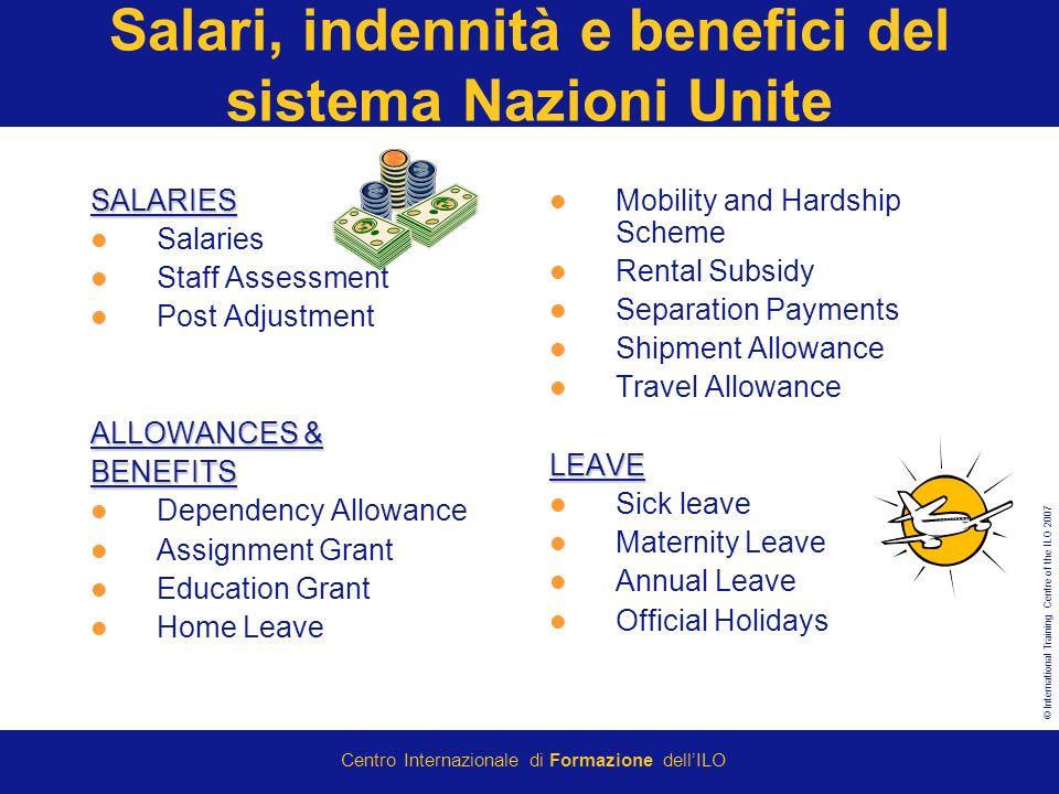 © International Training Centre of the ILO 2007 Centro Internazionale di Formazione dellILO Salari, indennità e benefici del sistema Nazioni UniteSALA
