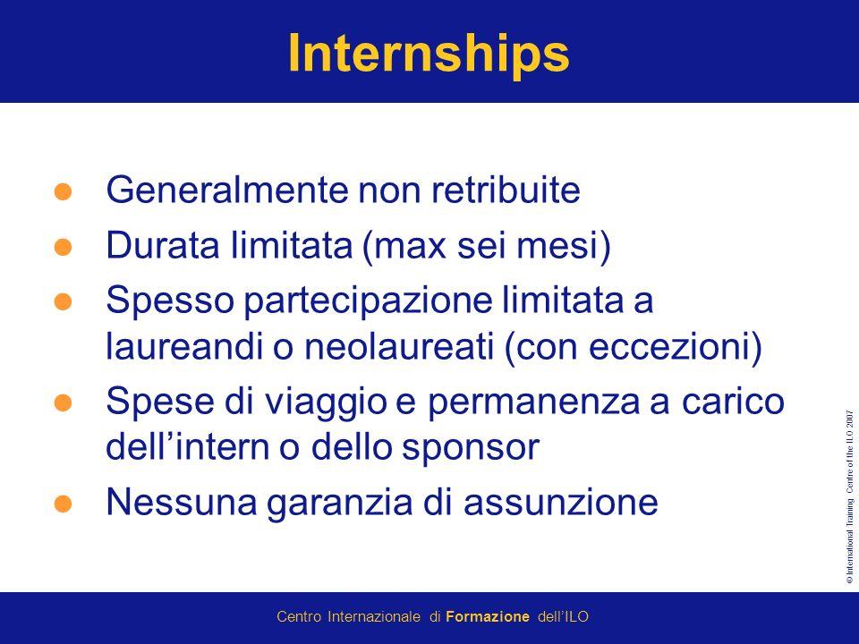 © International Training Centre of the ILO 2007 Centro Internazionale di Formazione dellILO Internships Generalmente non retribuite Durata limitata (m