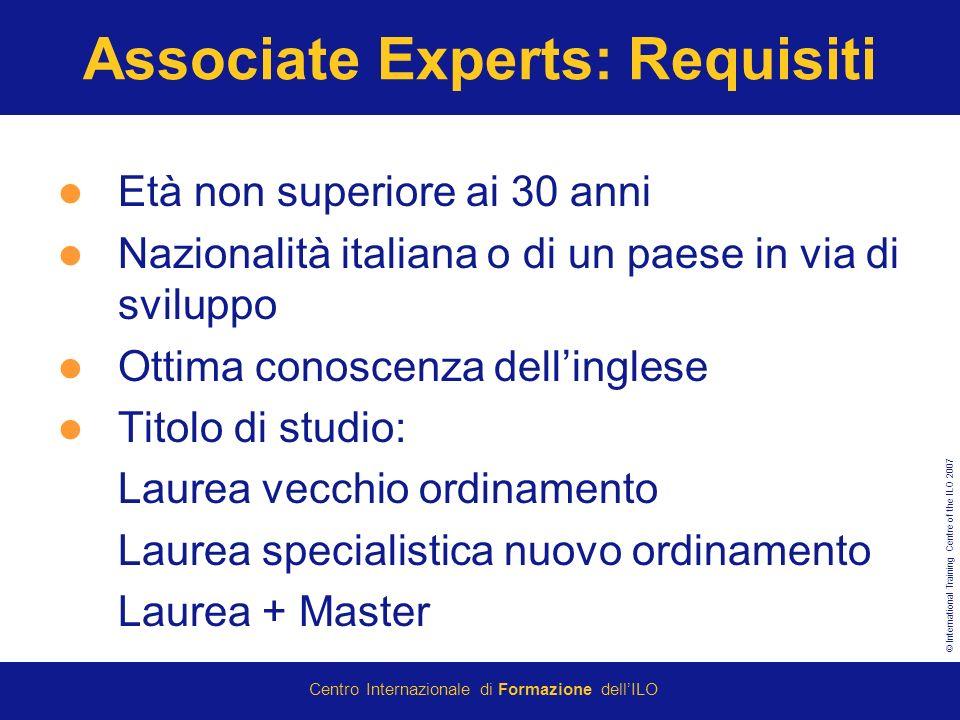 © International Training Centre of the ILO 2007 Centro Internazionale di Formazione dellILO Associate Experts: Requisiti Età non superiore ai 30 anni