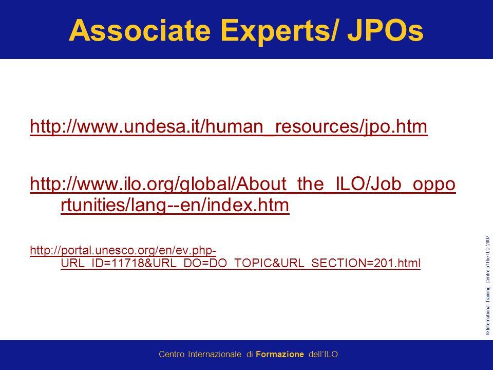 © International Training Centre of the ILO 2007 Centro Internazionale di Formazione dellILO Associate Experts/ JPOs http://www.undesa.it/human_resources/jpo.htm http://www.ilo.org/global/About_the_ILO/Job_oppo rtunities/lang--en/index.htm http://portal.unesco.org/en/ev.php- URL_ID=11718&URL_DO=DO_TOPIC&URL_SECTION=201.html