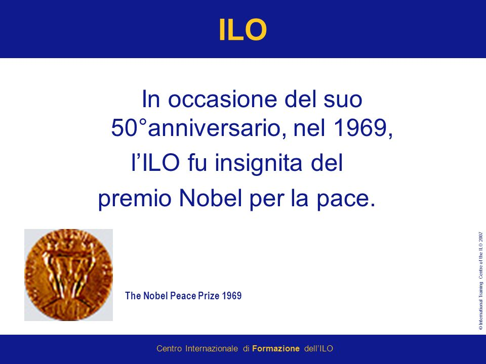 © International Training Centre of the ILO 2007 Centro Internazionale di Formazione dellILO ILO - Struttura TRIPARTISMO Sindacati Imprenditori Governi