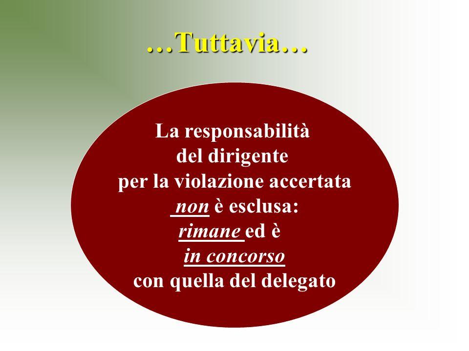 …Tuttavia… La responsabilità del dirigente per la violazione accertata non è esclusa: rimane ed è in concorso con quella del delegato