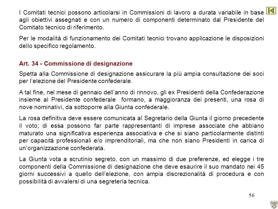 56 I Comitati tecnici possono articolarsi in Commissioni di lavoro a durata variabile in base agli obiettivi assegnati e con un numero di componenti determinato dal Presidente del Comitato tecnico di riferimento.