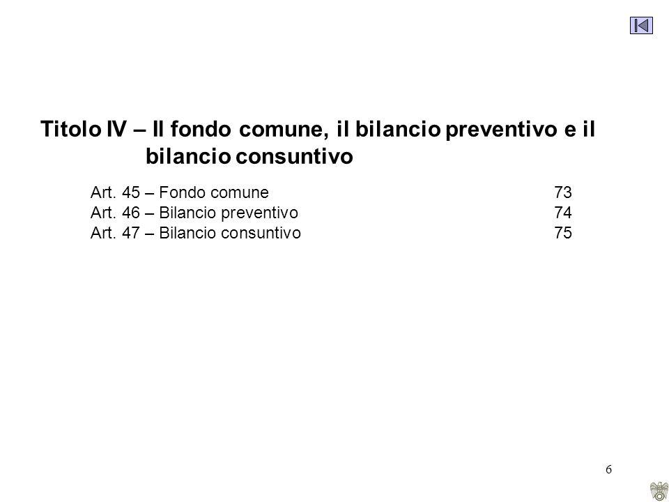 6 Titolo IV – Il fondo comune, il bilancio preventivo e il bilancio consuntivo Art.