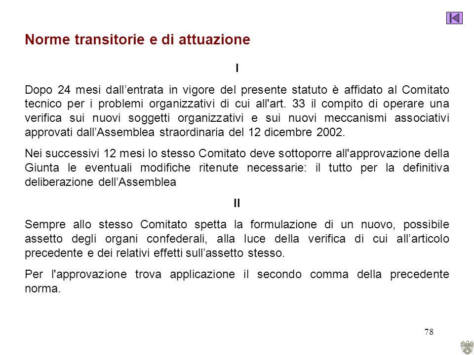 78 Norme transitorie e di attuazione I Dopo 24 mesi dallentrata in vigore del presente statuto è affidato al Comitato tecnico per i problemi organizzativi di cui all art.