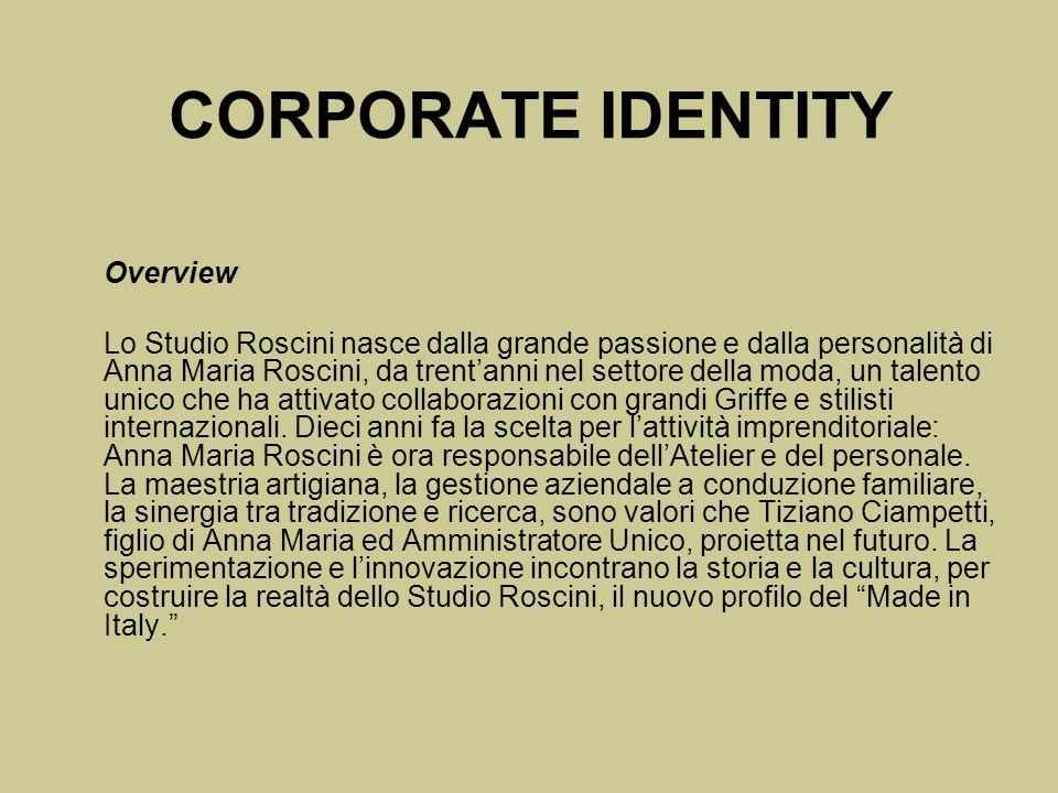 CORPORATE IDENTITY Overview Lo Studio Roscini nasce dalla grande passione e dalla personalità di Anna Maria Roscini, da trentanni nel settore della mo