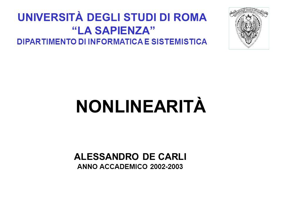 UNIVERSITÀ DEGLI STUDI DI ROMA LA SAPIENZA DIPARTIMENTO DI INFORMATICA E SISTEMISTICA NONLINEARITÀ ALESSANDRO DE CARLI ANNO ACCADEMICO 2002-2003