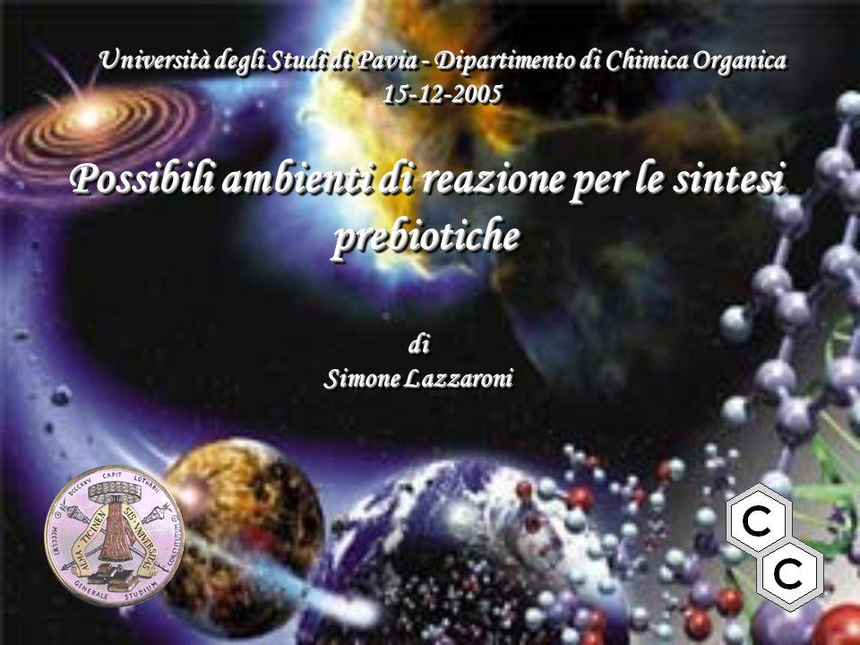 Possibili ambienti di reazione per le sintesi prebiotiche di Simone Lazzaroni di Università degli Studi di Pavia - Dipartimento di Chimica Organica 15