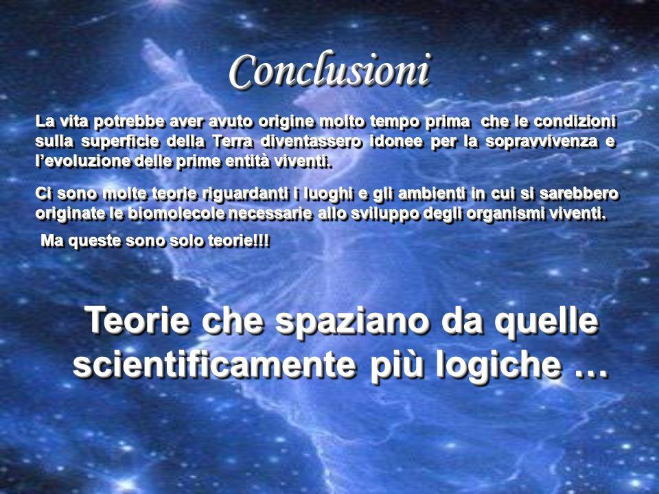 ConclusioniConclusioni La vita potrebbe aver avuto origine molto tempo prima che le condizioni sulla superficie della Terra diventassero idonee per la