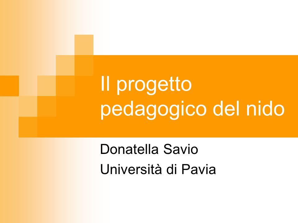 Il progetto pedagogico del nido Donatella Savio Università di Pavia