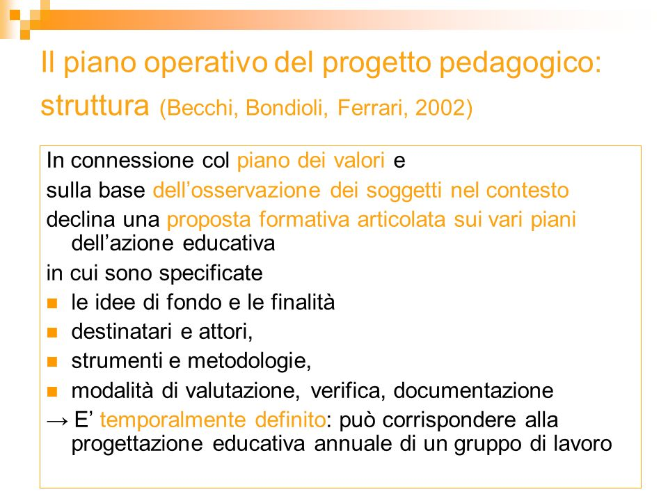 Il piano operativo del progetto pedagogico: struttura (Becchi, Bondioli, Ferrari, 2002) In connessione col piano dei valori e sulla base dellosservazi